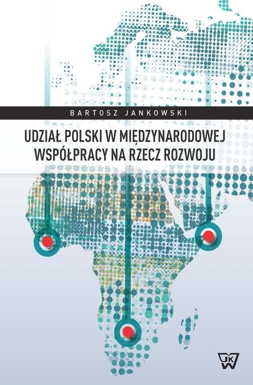 Udział Polski w międzynarodowej współpracy na rzecz rozwoju Jankowski Bartosz