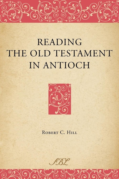 Reading the Old Testament in Antioch Hill Robert C.