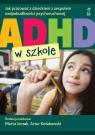 ADHD w szkole Jak pracować z dzieckiem z zespołem nadpobudliwości