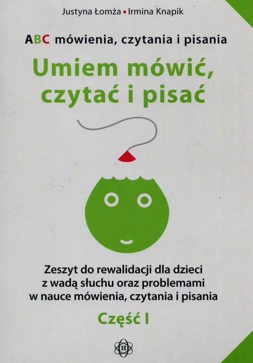 ABC mówienia czytania i pisania Umiem mówić czytać i pisać Część 1 Łomża Justyna, Knapik Irmina