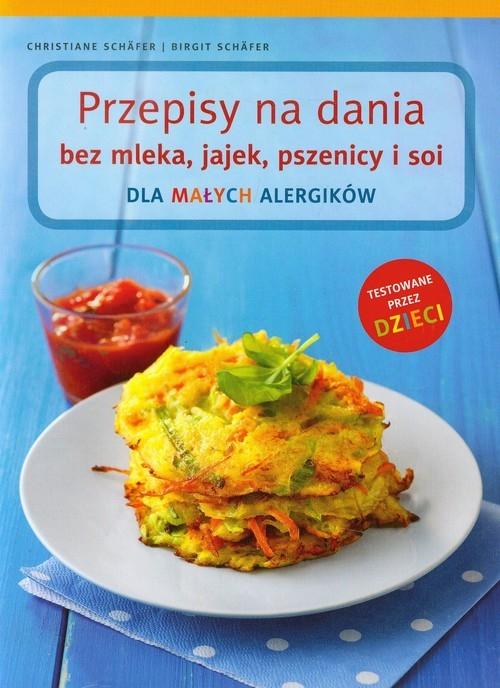 Przepisy na dania bez mleka, jajek, pszenicy i soi Schafer Christiane, Schafer Birgit