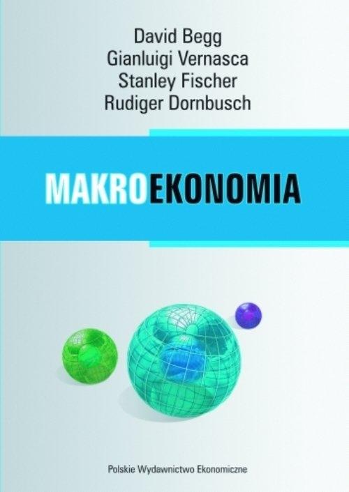 Makroekonomia Begg David, Fisher Stanley, Vernasca Gianluigi, Dornbusch  Rudiger