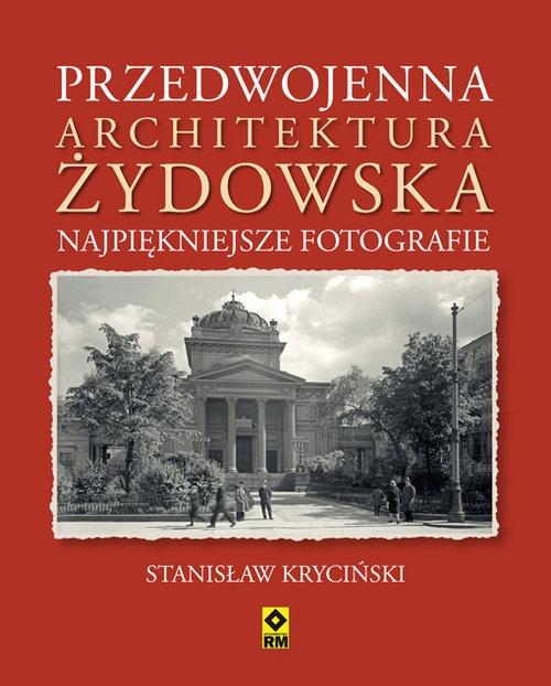 Przedwojenna architektura żydowska Najpiękniejsze fotografie Kryciński Stanisław