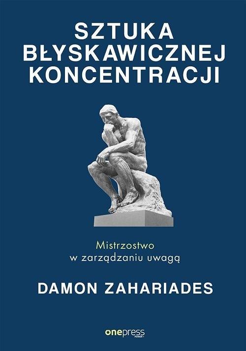 Sztuka błyskawicznej koncentracji. Mistrzostwo w zarządzaniu uwagą Zahariades Damon