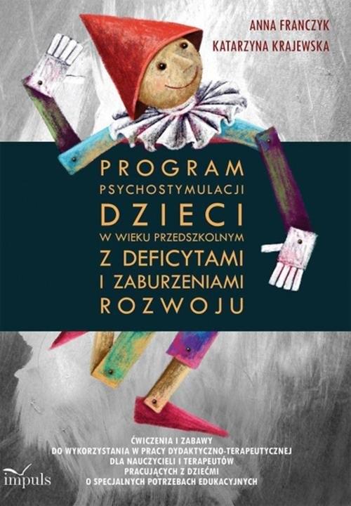 Program psychostymulacji dzieci w wieku przedszkolnym z deficytami i zaburzeniami rozwoju Franczyk Anna, Krajewska Katarzyna