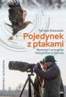 Pojedynek z ptakami. Warsztat i przygody fotografów przyrody Kłosowski Tomasz