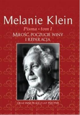 Pisma Tom 1. Miłość, poczucie winy i reparacja oraz inne prace z lat 1921-1945 Klein Melanie