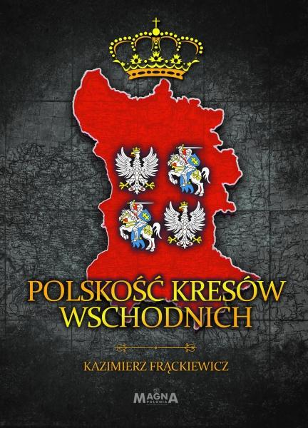 Polskość Kresów Wschodnich Frąckiewicz Kazimierz
