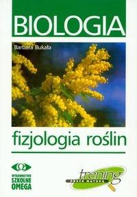Biologia. Fizjologia roślin. Trening przed maturą Bukała Barbara