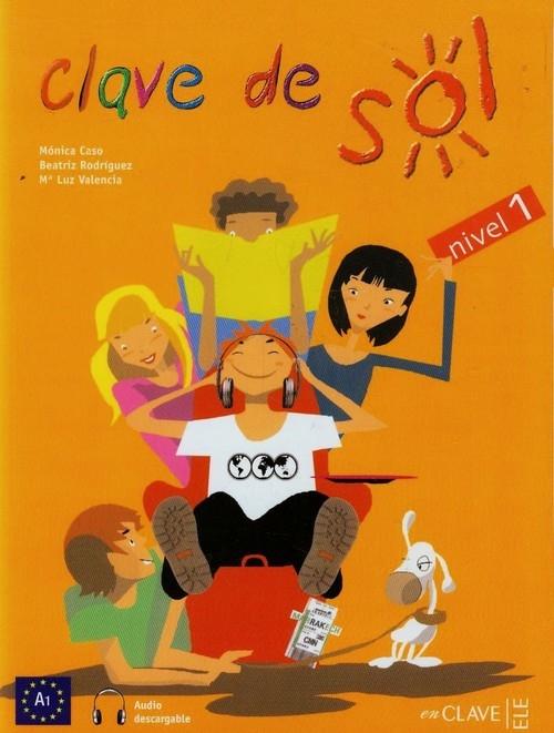 Clave de Sol 1 Libro del alumno Caso Monica, Rodriguez Beatriz, Valencia Maria Luz