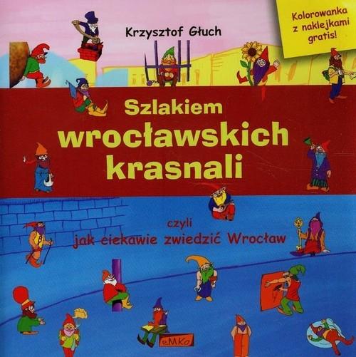 Szlakiem wrocławskich krasnali czyli jak ciekawie zwiedzić Wrocław + kolorowanka Głuch Krzysztof