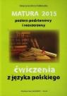 Matura 2015 poziom podstawowy i rozszerzony ćwiczenia z języka polskiego