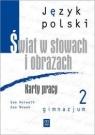 Świat w słowach i obrazach 2 Karty pracy gimnazjum Horwath Ewa, Nowak Ewa