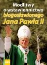 Modlitwy o wstawiennictwo błogosławionego Jana Pawła II