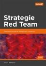 Strategie Red Team Ofensywne testowanie zabezpieczeń w praktyce