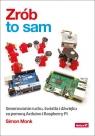 Zrób to sam Generowanie ruchu, światła i dźwięku za pomocą Arduino i Simon Monk