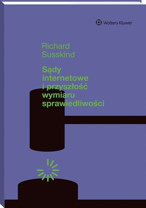 Sądy internetowe i przyszłość wymiaru sprawiedliwości Susskind Richard