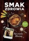 Smak zdrowia (wyd. 2021) Maciąg Agnieszka