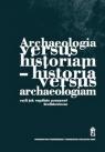 Archeologia versus historiam - historia versus archeologiam
