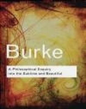 A Philosophical Enquiry into the Sublime and Beautiful Edmund Burke