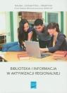 Biblioteka i informacja w aktywizacji regionalnej Praca zbiorowa