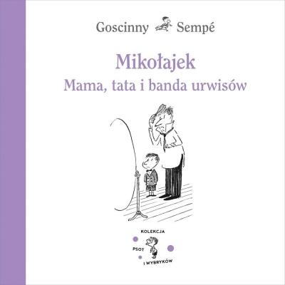 Mikołajek. Mama, tata i banda urwisów Goscinny Rene, Sempé Jean-Jacques