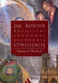Jak Kościół katolicki zbudowa... Thomas E. Woods Jr.