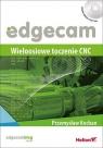 Edgecam. Wieloosiowe toczenie CNC Przemysław Kochan