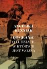 Do granic Opowieść o ludziach, w których jest wojna Kuźniak Angelika