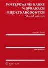 Postępowanie karne w sprawach międzynarodowych Podręcznik praktyczny Kusak Martyna