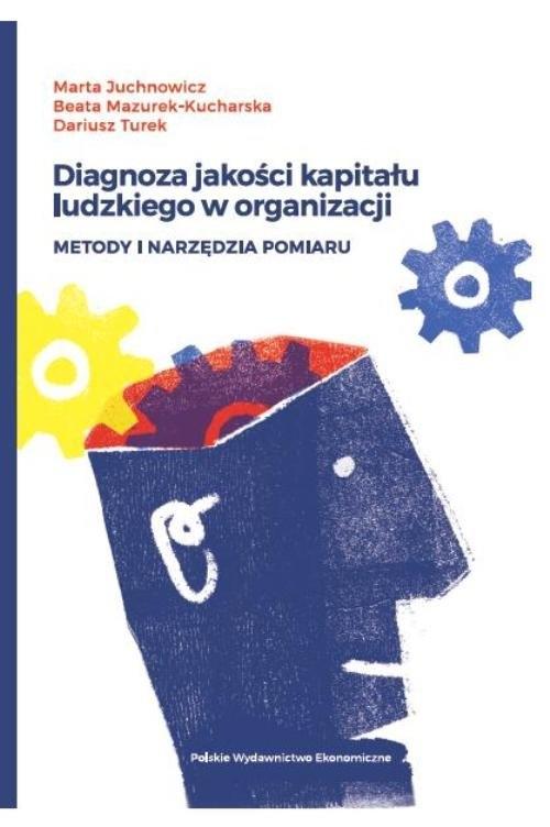Diagnoza jakości kapitału ludzkiego w organizacji Juchnowicz Marta, Mazurek-Kucharska Beata, Turek Dariusz
