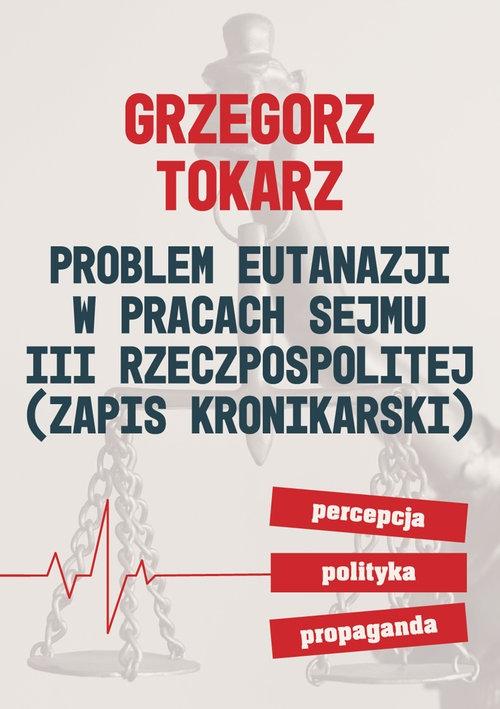 Problem eutanazji w pracach sejmu III Rzeczpospolitej Tokarz Grzegorz