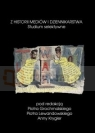 Z HISTORII MEDIÓW I DZIENNIKARSTWA STUDIUM SELEKTYWNE red. Piotra Grochmalskiego Piotra Lewandowskiego Anny Krygier