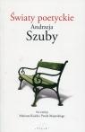 Światy poetyckie Andrzeja Szuby