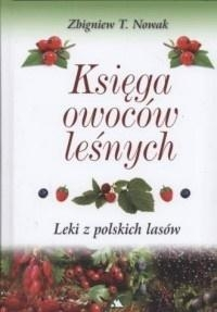 Księga owoców leśnych. Leki z polskich lasów Zbigniew T. Nowak