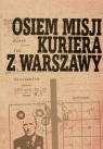 Osiem misji kuriera z Warszawy