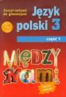 Między nami 3 Język polski Zeszyt ćwiczeń Część 1