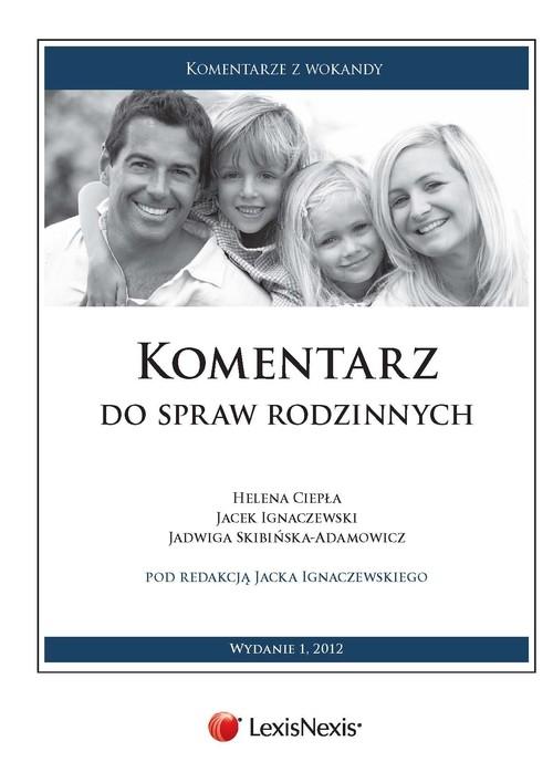 Komentarz do spraw rodzinnych Ciepła Helena, Ignaczewski Jacek, Skibińska-Adamowicz Jadwiga