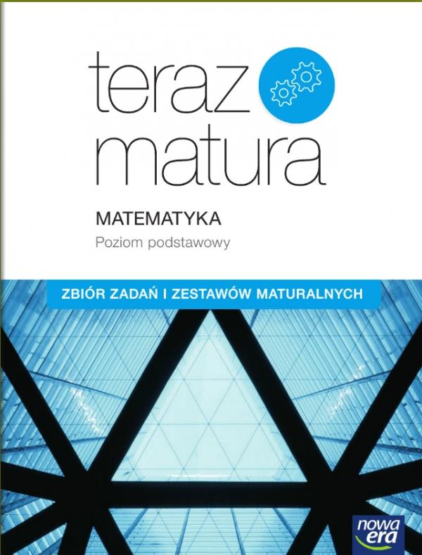 Teraz matura Matematyka Zbiór zadań i zestawów maturalnych Poziom podstawowy Babiański Wojciech, Chańko Lech, Czarnowska Joanna