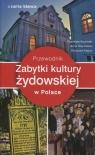 Zabytki kultury żydowskiej w Polsce Przewodnik Kryciński Stanisław, Olej-Kobus Anna, Kobus Krzysztof