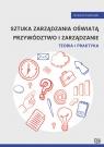 Sztuka zarządzania oświatą Przywództwo i zarządzanie. Teoria i praktyka