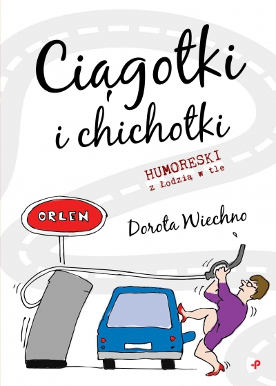 Ciągotki i chichotki. Humoreski z Łodzią w tle Dorota Wiechno