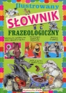 Ilustrowany słownik frazeologiczny dla dzieci Nożyńska-Demianiuk Agnieszka
