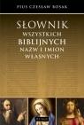 Słownik wszystkich biblijnych nazw i imion własnych Bosak Czesław Pius