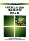 Przedłużanie życia jako problem moralny Chyrowicz B. (red.)