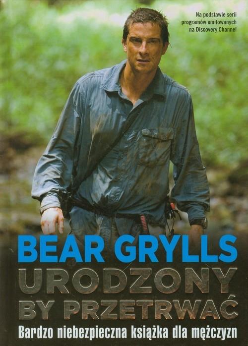 Urodzony by przetrwać Grylls Bear