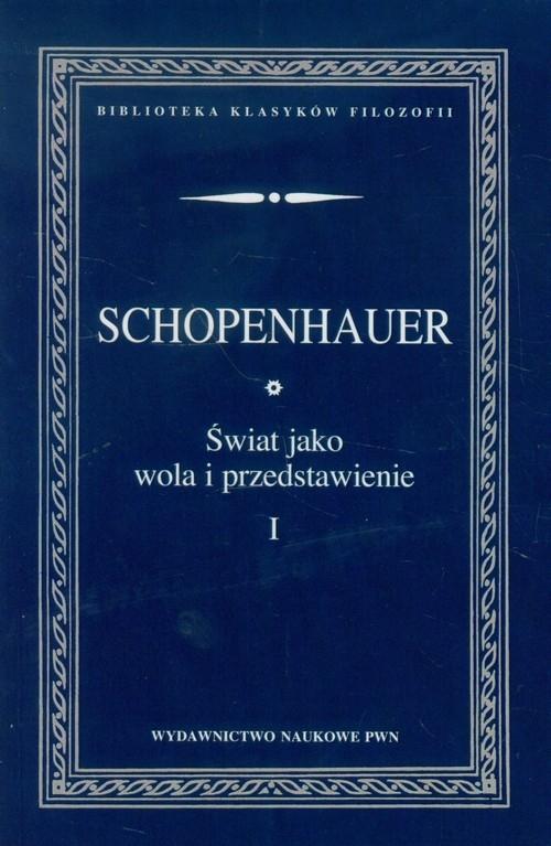 Świat jako wola i przedstawienie Tom 1 Schopenhauer Arthur