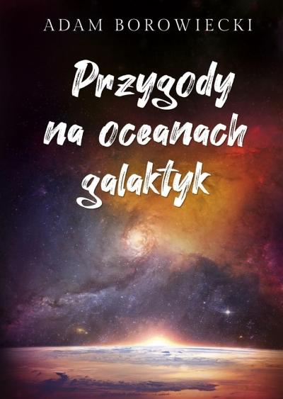 Przygody na oceanach galaktyk Borowiecki Adam