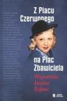 Z Placu Czerwonego na Plac Zbawiciela. Wspomina Janina Żejmo.