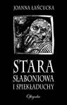 Stara Słaboniowa I Spiekładuchy Łańcucka Joanna